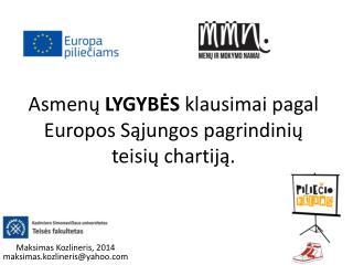 Asmenų  L YGYBĖS  klausimai pagal  Europos S ąjungos pagrindinių teisių chartiją.
