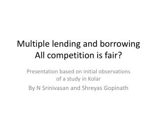 Multiple lending and borrowing All competition is fair?