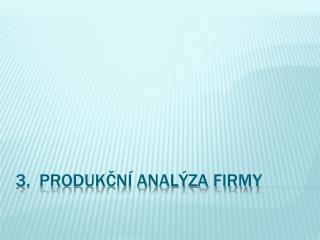 3.   Produkční analýza firmy