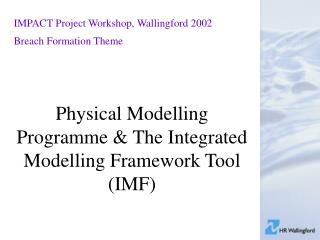 Physical Modelling Programme & The Integrated Modelling Framework Tool (IMF)