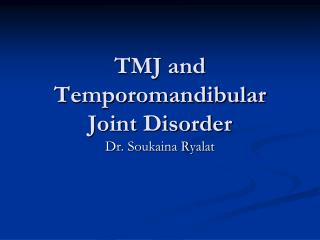 TMJ and Temporomandibular  Joint Disorder