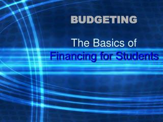 BUDGETING The Basics of Financing for Students