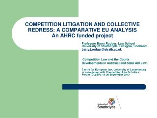 COMPETITION LITIGATION AND COLLECTIVE REDRESS: A COMPARATIVE EU ANALYSIS An AHRC funded project