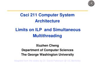Csci 211 Computer System Architecture   Limits on ILP  and Simultaneous Multithreading