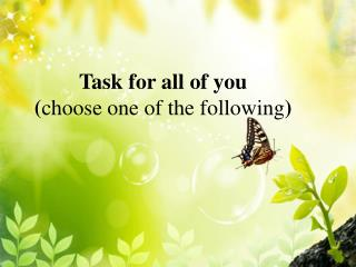 Task for all of you  ( choose one of the following )
