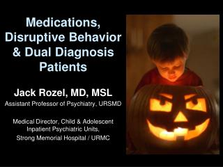 Medications, Disruptive Behavior & Dual Diagnosis Patients
