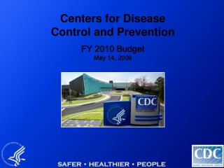Centers for Disease  Control and Prevention FY 2010 Budget May 14, 2009