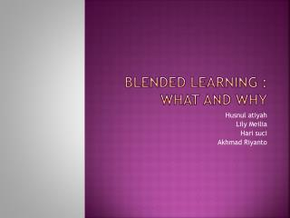Blended learning : what and why