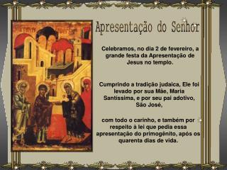 Celebramos, no dia 2 de fevereiro, a grande festa da Apresenta  o de Jesus no templo.