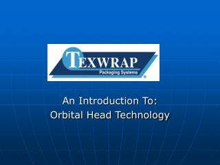 An Introduction To: Orbital Head Technology