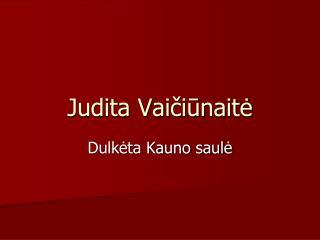 Judita Vai čiūnaitė