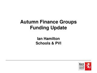 Autumn Finance Groups Funding Update Ian Hamilton Schools & PVI