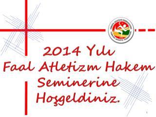 2014 Yılı  Faal Atletizm Hakem Seminerine Hoşgeldiniz .
