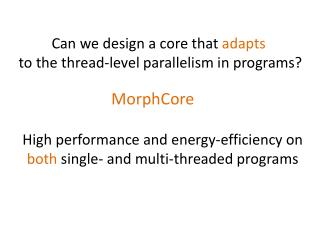 Can we design a core that  adapts to the thread-level parallelism in programs?