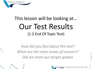 This lesson will be looking at... Our Test Results (1.2 End Of Topic Test)