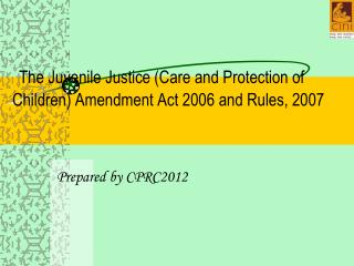The Juvenile Justice (Care and Protection of Children) Amendment Act 2006 and Rules, 2007