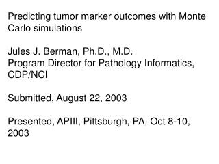 Predicting tumor marker outcomes with Monte Carlo simulations  Jules J. Berman, Ph.D., M.D.