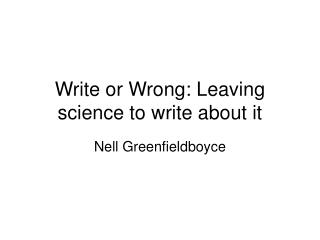 Write or Wrong: Leaving science to write about it