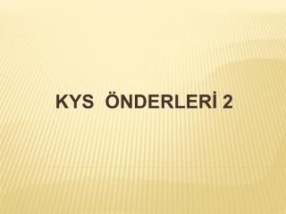 KYS  ÖNDERLERİ 2