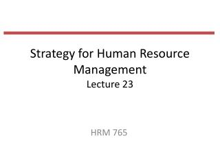 Strategy for Human Resource Management Lecture 23