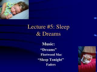 Lecture #5: Sleep  & Dreams