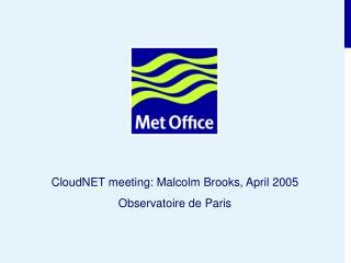 CloudNET meeting: Malcolm Brooks, April 2005 Observatoire de Paris