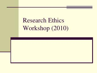 Research Ethics Workshop (2010)