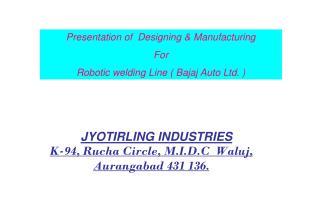 JYOTIRLING INDUSTRIES       K-94, Rucha Circle, M.I.D.C  Waluj, Aurangabad 431 136.
