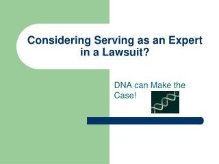 Considering Serving as an Expert in a Lawsuit?