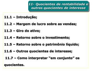 11.1 � Introdu��o;  11.2 � Margem de lucro sobre as vendas; 11.3 � Giro do ativo;