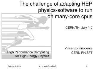 The challenge of adapting HEP  physics-software to run  on many-core cpus CERN/TH, July `10