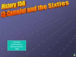 History 156 13: Camelot and the Sixties