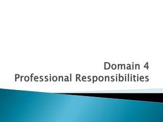 Domain 4 Professional Responsibilities