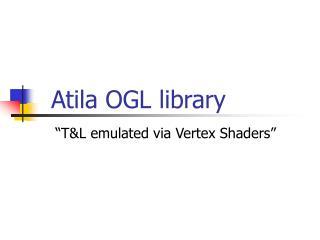 Atila OGL library