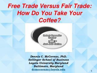 Free Trade Versus Fair Trade:  How Do You Take Your Coffee?