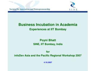 Business Incubation in Academia  Experiences at IIT Bombay Poyni Bhatt SINE, IIT Bombay, India for