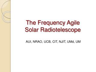 The Frequency Agile Solar Radiotelescope