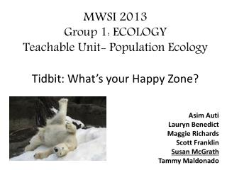 MWSI 2013 Group 1: ECOLOGY Teachable Unit- Population Ecology Tidbit: What�s your Happy Zone?