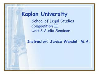 Kaplan University School of Legal Studies 	Composition II 	Unit 3 Audio Seminar