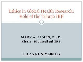 Ethics in Global Health Research: Role of the Tulane IRB