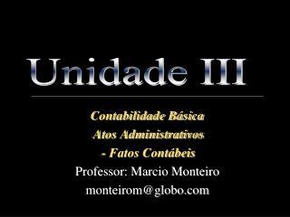 Contabilidade Básica Atos Administrativos - Fatos Contábeis Professor: Marcio Monteiro