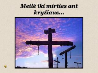 Meilė iki mirties ant kryžiaus ...