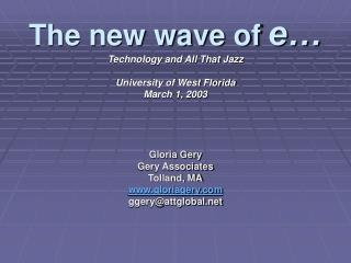 The new wave of e… Technology and All That Jazz University of West Florida March 1, 2003