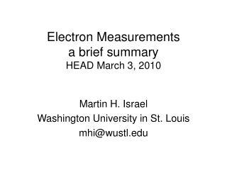 Electron Measurements a brief summary HEAD March 3, 2010