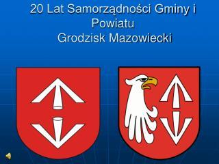 20 Lat Samorządności Gminy i Powiatu  Grodzisk Mazowiecki