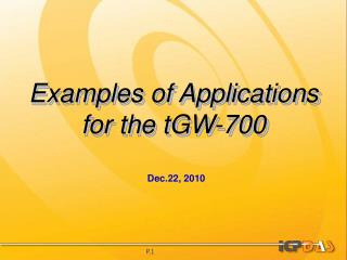 Examples of Applications for the tGW-700