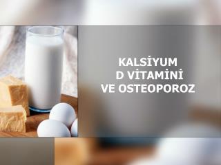 KALSİYUM  D VİTAMİNİ VE OSTEOPOROZ
