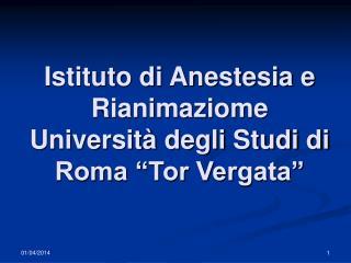 Istituto di Anestesia e Rianimaziome Universit  degli Studi di Roma  Tor Vergata