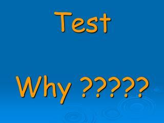 Test Why ?????
