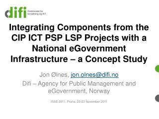 Jon Ølnes,  jon.olnes@difi.no Difi – Agency for Public Management and eGovernment, Norway